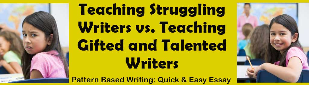 Teaching Struggling Writers vs. Teaching Gifted and Talented Writers