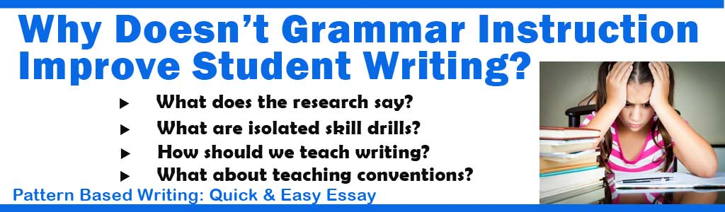 Why Grammar Instruction Does Not Improve Student Writing: How to Teach Writing and Grammar
